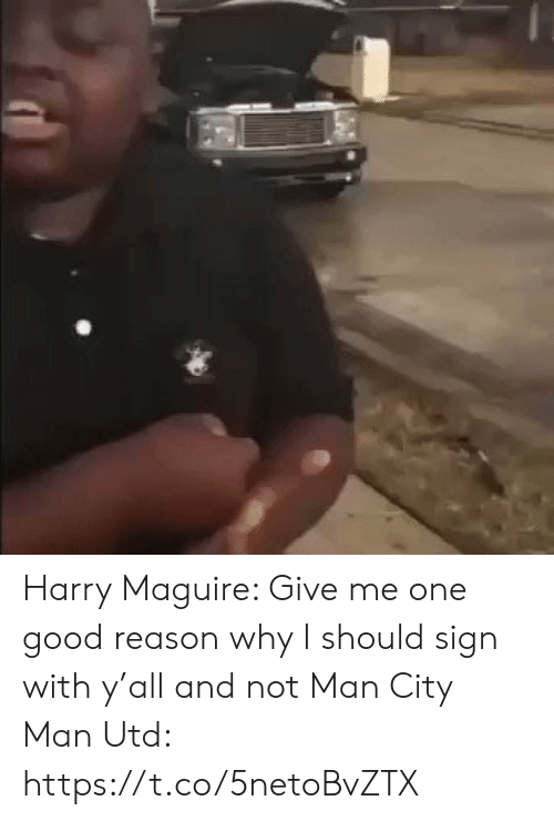 Maguire: Harry Maguire: Give me one good reason why I should sign with y'all and not Man City  Man Utd:   https://t.co/5netoBvZTX