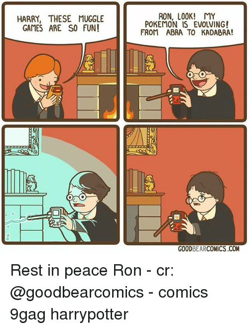 9gag, Memes, and Pokemon: HARRY, THESE MUGGLE  GAMES ARE SO FUN!  RON, LOOK! MY  POKEMON IS EVOLVING!  FROM ABRA TO KADABRA!  GOODBEARCOMICS.COM Rest in peace Ron - cr: @goodbearcomics - comics 9gag harrypotter