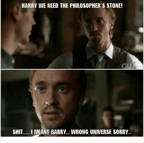 Philosophically: HARRY WE NEED THE PHILOSOPHER'S STONE!  SHIT.... I MEANT BARRY.. WRONG UNIVERSE SORRY.