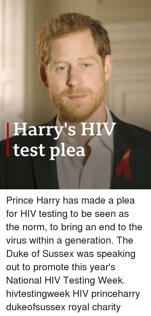 Prince Harry: Harry's HIV  test plea Prince Harry has made a plea for HIV testing to be seen as the norm, to bring an end to the virus within a generation. The Duke of Sussex was speaking out to promote this year's National HIV Testing Week. hivtestingweek HIV princeharry dukeofsussex royal charity
