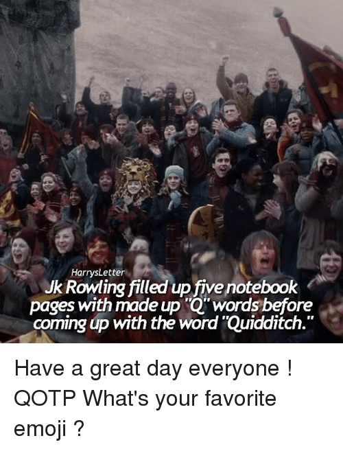 """Emoji, Memes, and Notebook: Harrys Letter  JkRowling filled up five notebook  pages with made up """"Q"""" words before  coming up with the word Quidditch."""" Have a great day everyone ! QOTP What's your favorite emoji ?"""