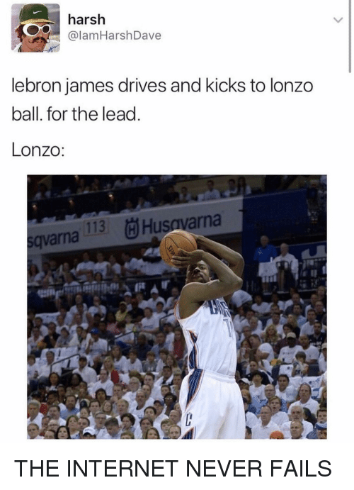 Internet, LeBron James, and Nba: harsh  @lamHarshDave  lebron james drives and kicks to lonzo  ball. for the lead  Lonzo  qvarna  113 (HHusavarna THE INTERNET NEVER FAILS