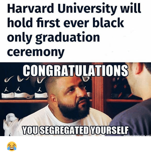 harvard university will hold first ever black only graduation ceremony 20604784 harvard university will hold first ever black only graduation,Congratulations Graduate Meme