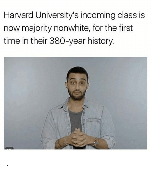 Memes, Harvard, and History: Harvard University's incoming class is  now majority nonwhite, for the first  time in their 380-year history. .