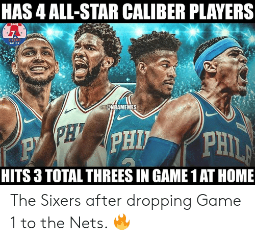 Sixers: HAS 4 ALL-STAR CALIBER PLAYERS  NATION  @NBAMEMES  HITS 3 TOTAL THREES IN GAME 1 AT HOME The Sixers after dropping Game 1 to the Nets. 🔥
