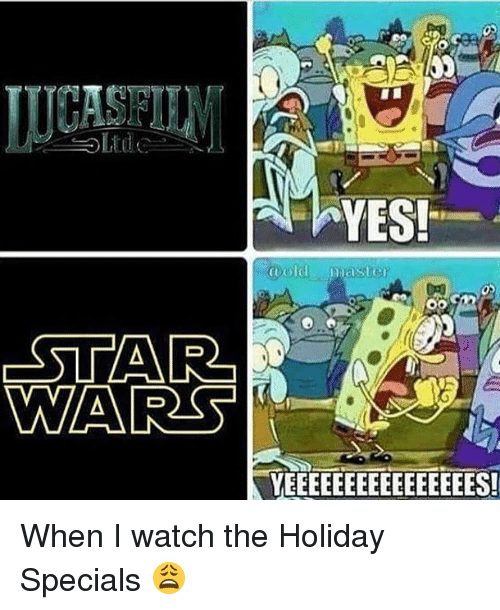 Memes, Star Wars, and The Holiday: HAS  A YES!  coold master  STAR  WARS  YEEEEEEEEEEEEEEEES! When I watch the Holiday Specials 😩