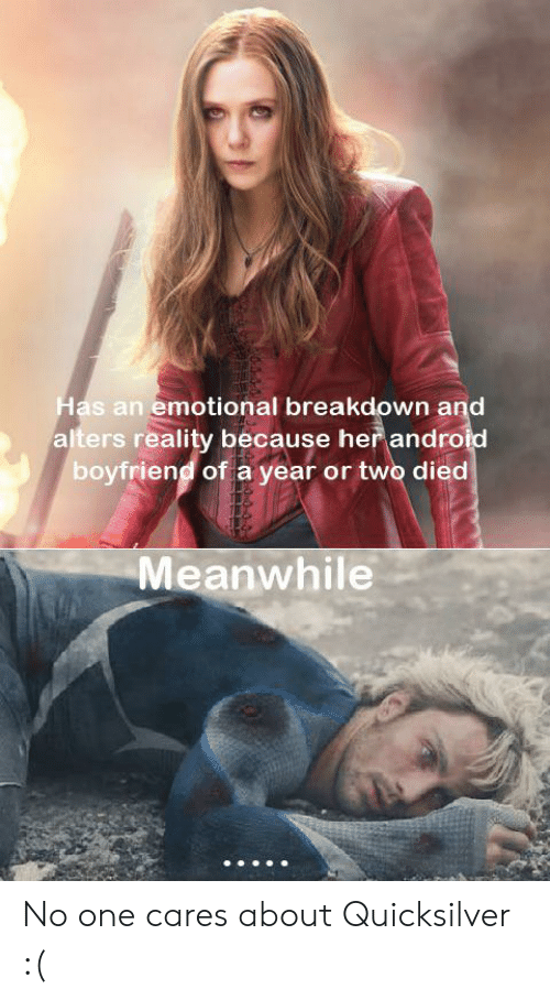 quicksilver: Has an emotional breakdown and  alters reality because her android  boyfriend of a year or two died  Meanwhile No one cares about Quicksilver :(
