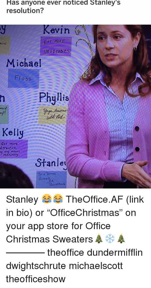 "mre: Has anyone ever noticed Stanley'  resolution?  evin  EAT MRE  Michael  Floss  Phyllis  ay!!  Kelly  Gee 께re  Attratnx  Stanle Stanley 😂😂 TheOffice.AF (link in bio) or ""OfficeChristmas"" on your app store for Office Christmas Sweaters🎄❄️🎄 ———— theoffice dundermifflin dwightschrute michaelscott theofficeshow"