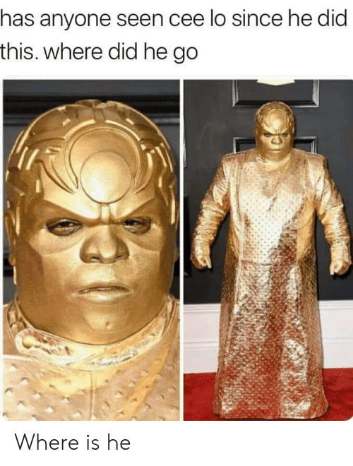 cee lo: has anyone seen cee lo since he did  this. where did he go Where is he