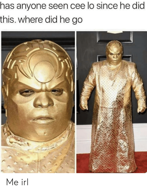 cee lo: has anyone seen cee lo since he did  this. where did he go Me irl