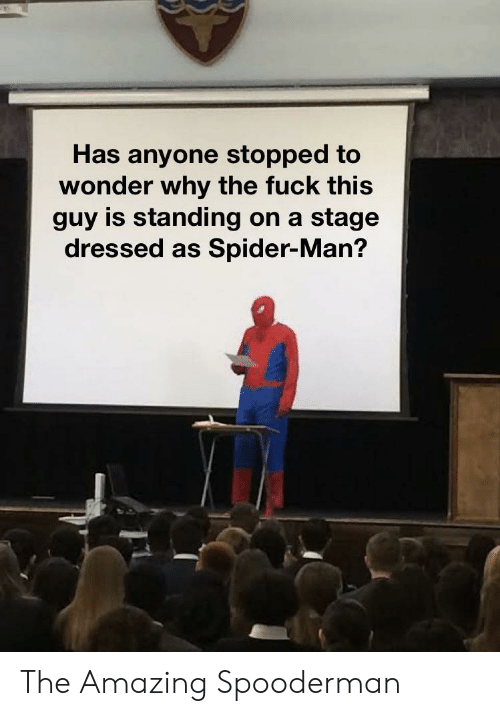 Fuck This Guy: Has anyone stopped to  wonder why the fuck this  guy is standing on a stage  dressed as Spider-Man? The Amazing Spooderman