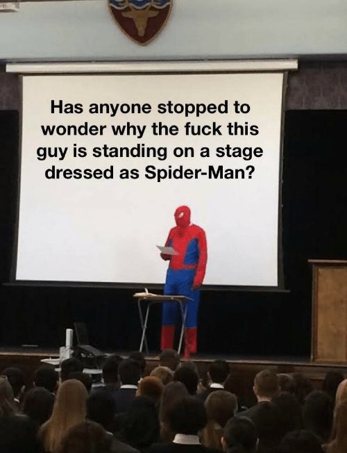 Fuck This Guy: Has anyone stopped to  wonder why the fuck this  guy is standing on a  stage  dressed as Spider-Man?