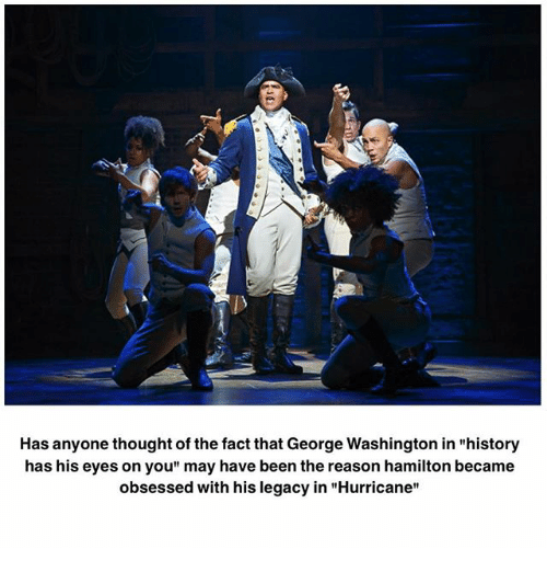 """Memes, George Washington, and History: Has anyone thought of the fact that George Washington in """"history  has his eyes on you"""" may have been the reason hamilton became  obsessed with his legacy in """"Hurricane"""""""