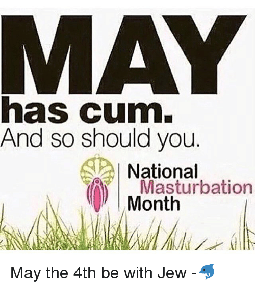 Cum, Memes, and May the 4th: has cum.  And so should you  National  Masturbation  Month May the 4th be with Jew -🐬
