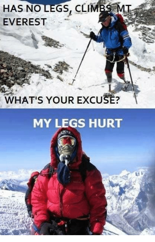 Leg Hurts: HAS NO  EVEREST  WHATIS YOUR EXCUSE?  MY LEGS HURT