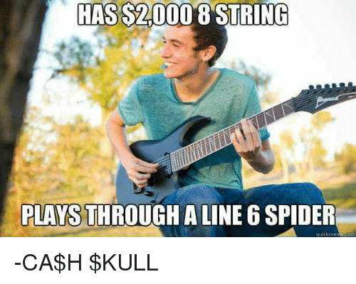 Quickmemes: HAS S20008 STRING  PLAYSTHROUGHALINE 6 SPIDER  quickmeme-co -CA$H $KULL