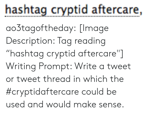 """hashtag: hashtag cryptid aftercare,  ...  . ao3tagoftheday:  [Image Description: Tag reading """"hashtagcryptid aftercare""""]  Writing Prompt: Write a tweet or tweet thread in which the #cryptidaftercare could be used and would make sense."""