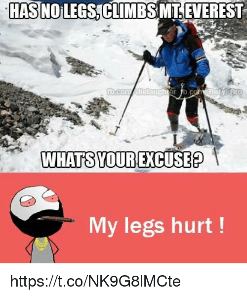 Legs Hurt: HASNO LEGS CLIMBS MT EVEREST  WHAT YOUR EXCUSE  My legs hurt https://t.co/NK9G8lMCte