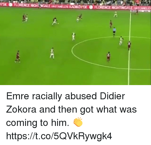 Soccer, Got, and Him: HASTANELER KADIKOY DE FLORENCE  ANELE Emre racially abused Didier Zokora and then got what was coming to him. 👏 https://t.co/5QVkRywgk4