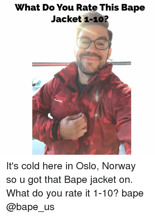 oslo: hat Do You Rate This Bape  Jacket 1-10? It's cold here in Oslo, Norway so u got that Bape jacket on. What do you rate it 1-10? bape @bape_us