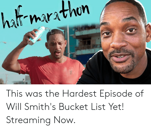 Bucket list: hat marathn This was the Hardest Episode of Will Smith's Bucket List Yet! Streaming Now.