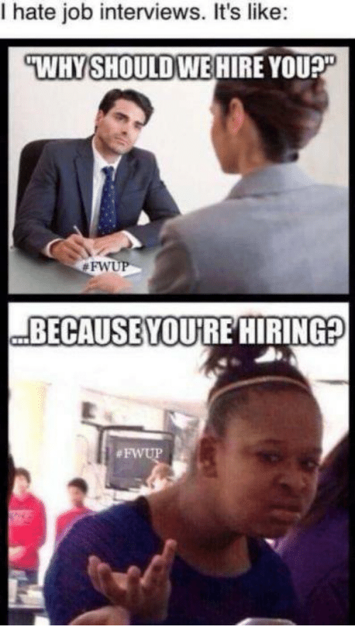 Job Interview, Jobs, and Girl Memes: hate job interviews. It's like:  GWHY SHOULD WE HIRE YOU2P  BECAUSE YOURE HIRI