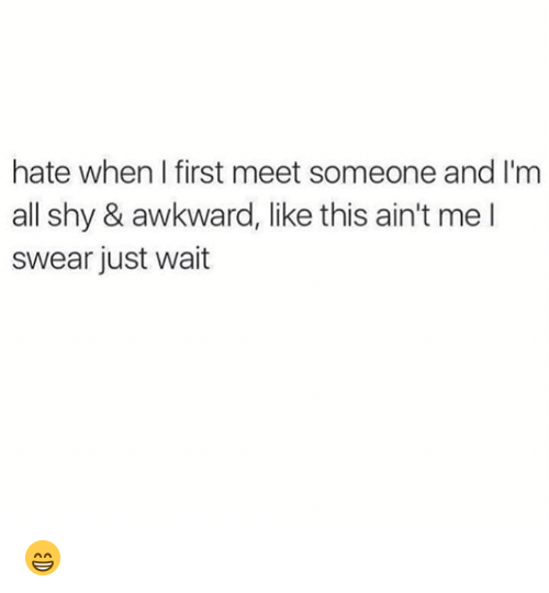 Dank, Awkward, and 🤖: hate when I first meet someone and I'm  all shy & awkward, like this ain't me l  swear just wait 😁