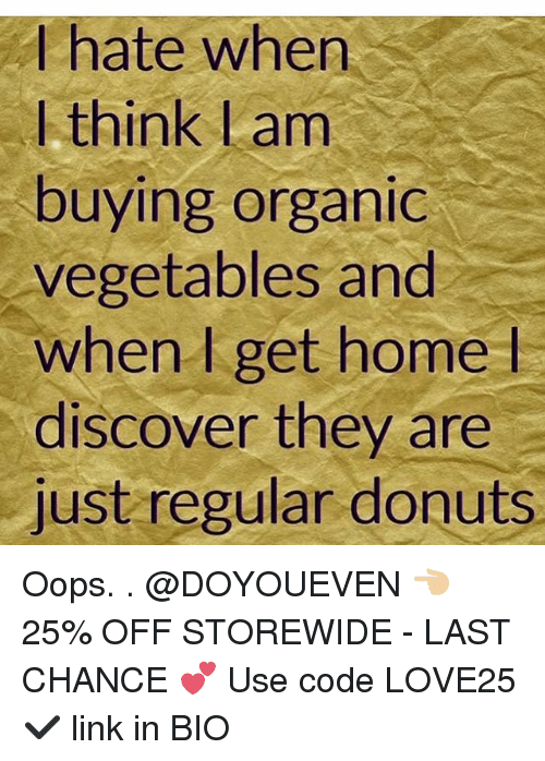 Vegetals: hate when  I think Lam  buying organic  vegetables and  when I get home  discover they are  just regular donuts Oops. . @DOYOUEVEN 👈🏼 25% OFF STOREWIDE - LAST CHANCE 💕 Use code LOVE25 ✔️ link in BIO