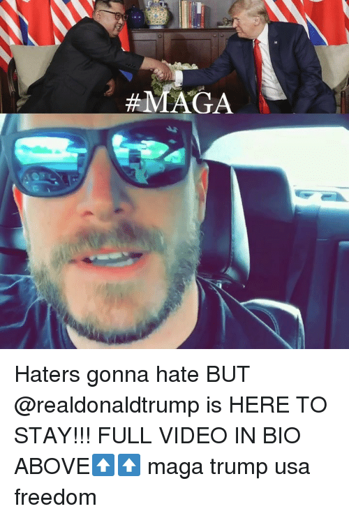 Memes, Trump, and Video: Haters gonna hate BUT @realdonaldtrump is HERE TO STAY!!! FULL VIDEO IN BIO ABOVE⬆️⬆️ maga trump usa freedom