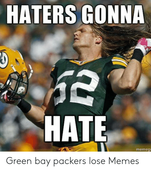 Packers Lose: HATERS GONNA  HATE  memeg Green bay packers lose Memes