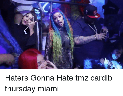 haters gonna hate: Haters Gonna Hate tmz cardib thursday miami