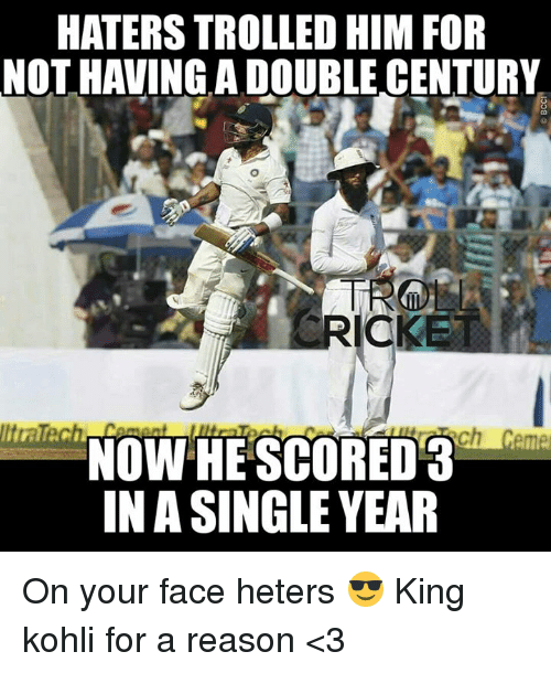 Memes, Monster, and Troll: HATERS TROLLED HIM FOR  NOT HAVING A DOUBLE CENTURY  NOW HE SCORED  IN ASINGLE YEAR On your face heters 😎 King kohli for a reason <3 <monster>