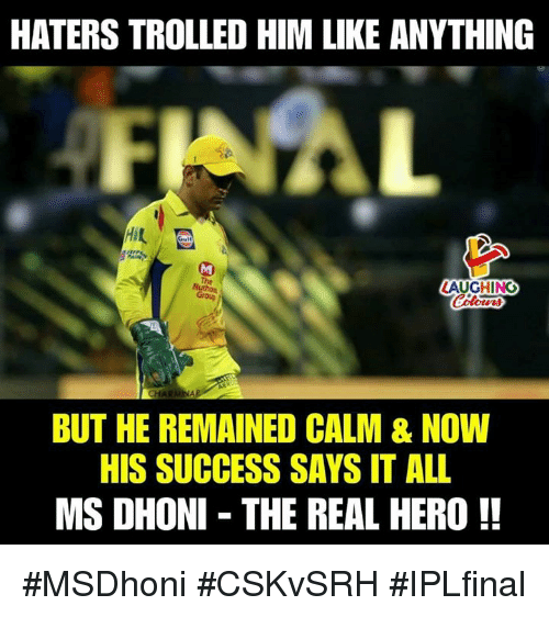trolled: HATERS TROLLED HIM LIKE ANYTHING  LAUGHING  BUT HE REMAINED CALM & NOW  HIS SUCCESS SAYS IT ALL  MS DHONI THE REAL HERO!! #MSDhoni #CSKvSRH #IPLfinal