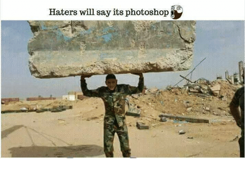 Memes, Photoshop, and Say It: Haters will say its photoshop