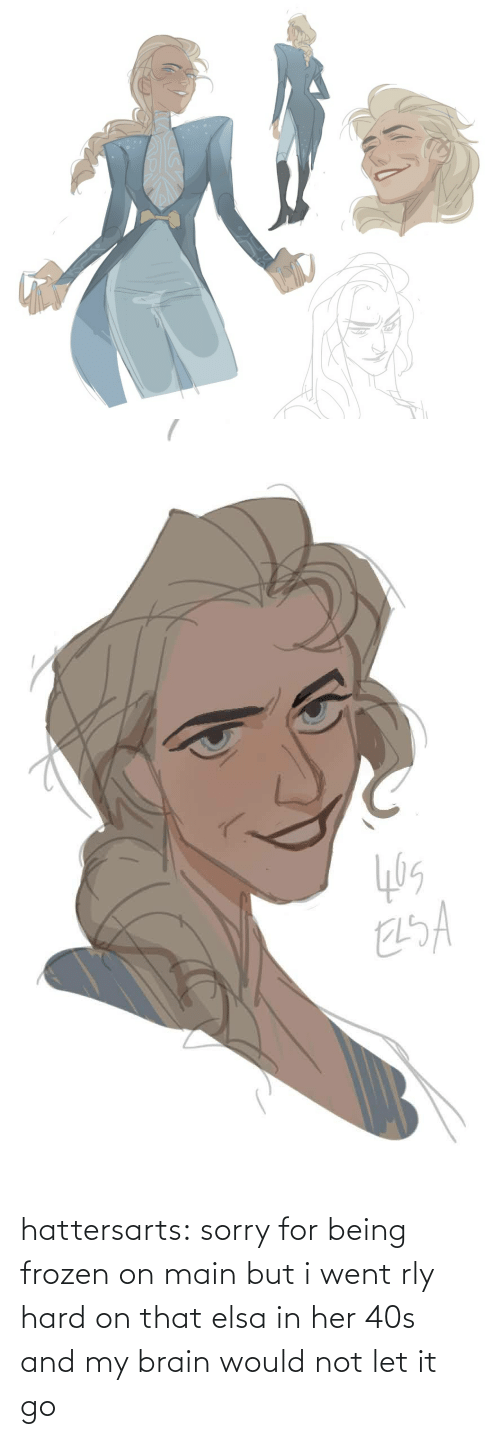my brain: hattersarts:  sorry for being frozen on main but i went rly hard on that elsa in her 40s and my brain would not let it go