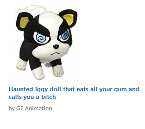 Iggy: Haunted Iggy doll that eats all your gum and  calls you a bitch  by GE Animation