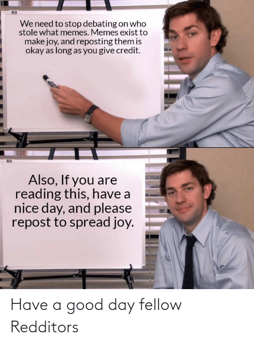 a-good-day: Have a good day fellow Redditors