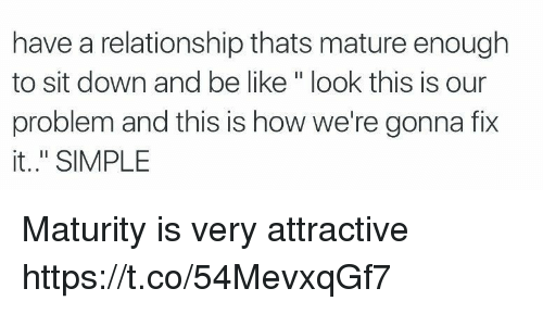 "Be Like, Girl Memes, and How: have a relationship thats mature enough  to sit down and be like"" look this is our  problem and this is how we're gonna fix  it.."" SIMPLE Maturity is very attractive https://t.co/54MevxqGf7"
