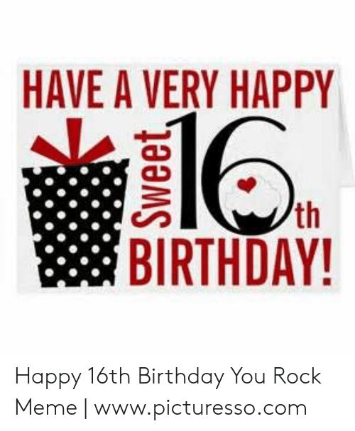 You Rock Meme: HAVE A VERY HAPPY  th  BIRTHDAY!  Sweet Happy 16th Birthday You Rock Meme   www.picturesso.com