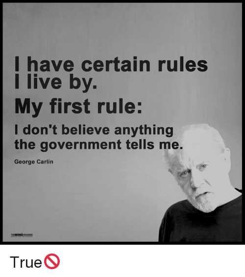 George Carlin, Memes, and 🤖: have certain rules  I live by.  My first rule:  don't believe anything  the government tells me.  George Carlin  THE MINI True🚫