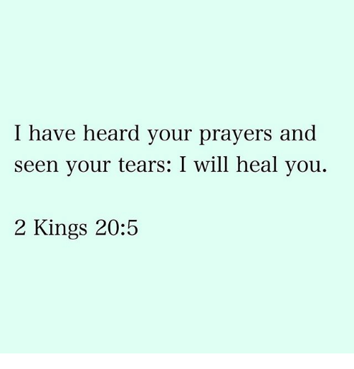 Memes, 🤖, and Kings: have heard your prayers and  seen your tears: I will heal you.  2 Kings 20:5