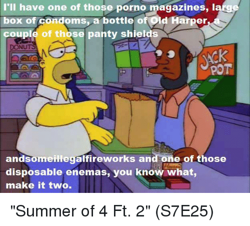 "Memes, Summer, and Donuts: have one of those porno magazines, i  box of condoms a bottle of Old Harper  couple of those panty shields  DONUTS  POT  andsomeillegalfireworks and one of those  disposable enemas, you know what,  make it two. ""Summer of 4 Ft. 2""  (S7E25)"