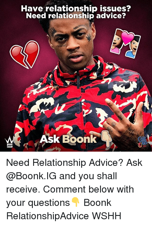 Advice, Memes, and Wshh: Have relationship issues?  Need relationship advice?  Ask Boonk Need Relationship Advice? Ask @Boonk.IG and you shall receive. Comment below with your questions👇 Boonk RelationshipAdvice WSHH