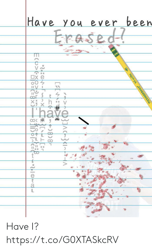 Have You Ever Been: Have you ever been  Erased  OX e  Thave  TICONDEROGA tri-write  M-1 Have I? https://t.co/G0XTASkcRV
