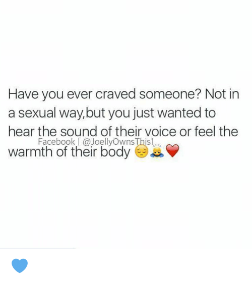 Crave Someone: Have you ever craved someone? Not in  a sexual way, but you just wanted to  hear the sound of their voice or feel the  warmth of their body  a 💙
