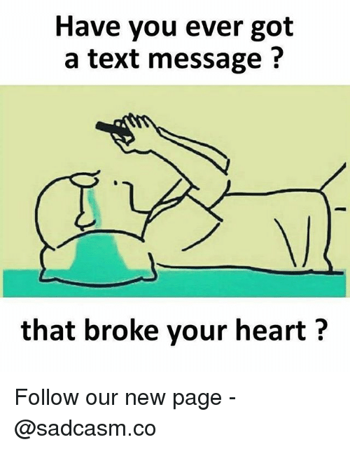 Memes, Heart, and Text: Have you ever got  a text message?  that broke your heart? Follow our new page - @sadcasm.co