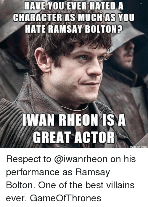 Ramsay Bolton: HAVE YOU EVER HATED A  CHARACTER AS MUCH AS YOU  HATE RAMSAY BOLTON?  IWAN RHEON ISNA  GREAT ACTOR Respect to @iwanrheon on his performance as Ramsay Bolton. One of the best villains ever. GameOfThrones