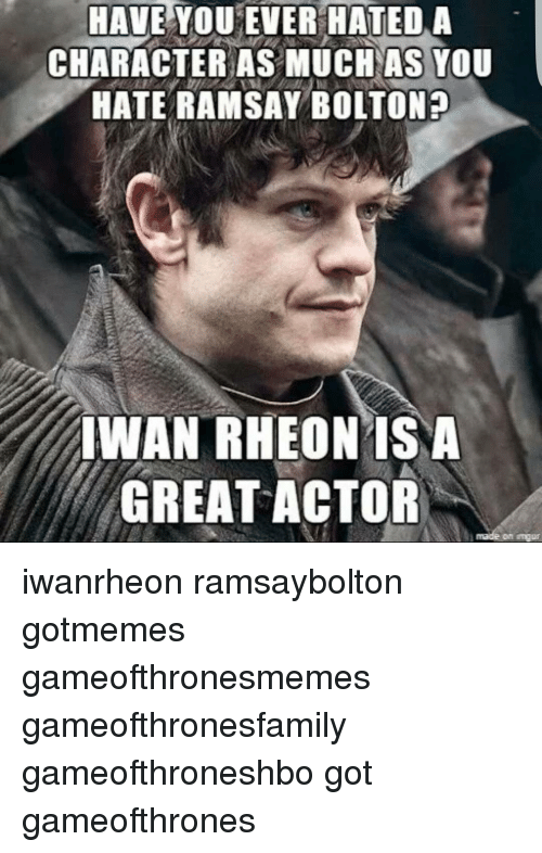 Ramsay Bolton: HAVE YOU EVER HATED A  CHARACTER AS MUCH AS YOU  HATE RAMSAY BOLTON 2  IWAN RHEON ISNA  GREAT ACTOR iwanrheon ramsaybolton gotmemes gameofthronesmemes gameofthronesfamily gameofthroneshbo got gameofthrones