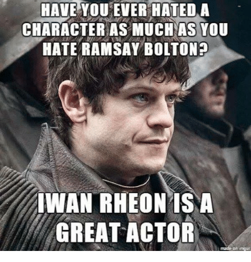 Ramsay Bolton: HAVE YOU EVER HATED A  CHARACTER AS MUCH AS You  HATE RAMSAY BOLTON?  IWAN RHEONIS A  GREAT ACTOR
