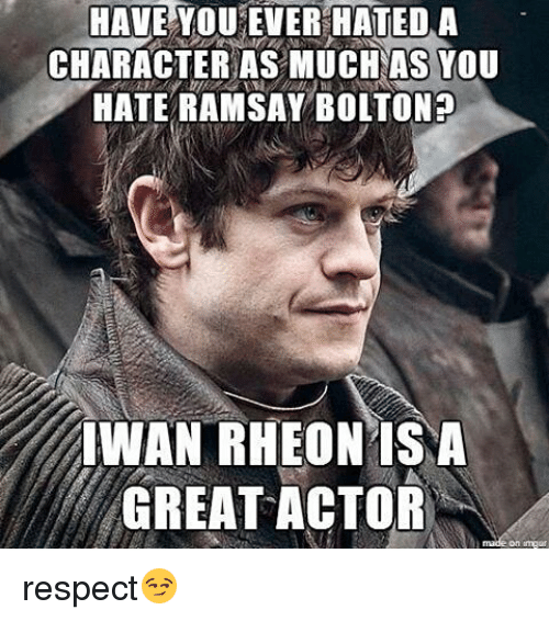 Ramsay Bolton: HAVE YOU EVER HATEDA  CHARACTER AS MUCH AS YOU  HATE RAMSAY BOLTON  IWAN RHEON IS A  GREAT ACTOR respect😏